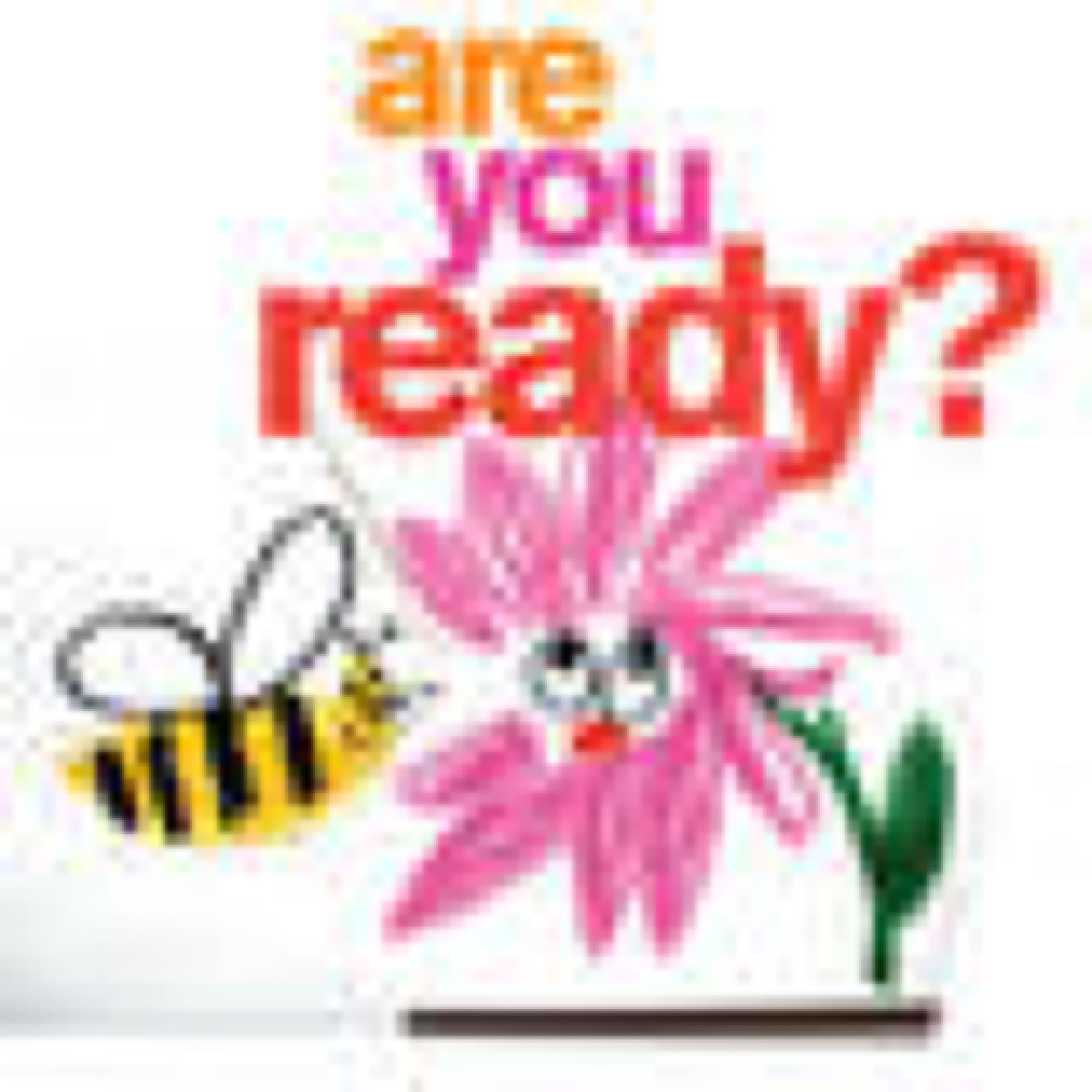 Are you Ready? Flower and Bee